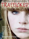 Trafficked (eBook): The Terrifying True Story of a British Girl Forced into the Sex Trade
